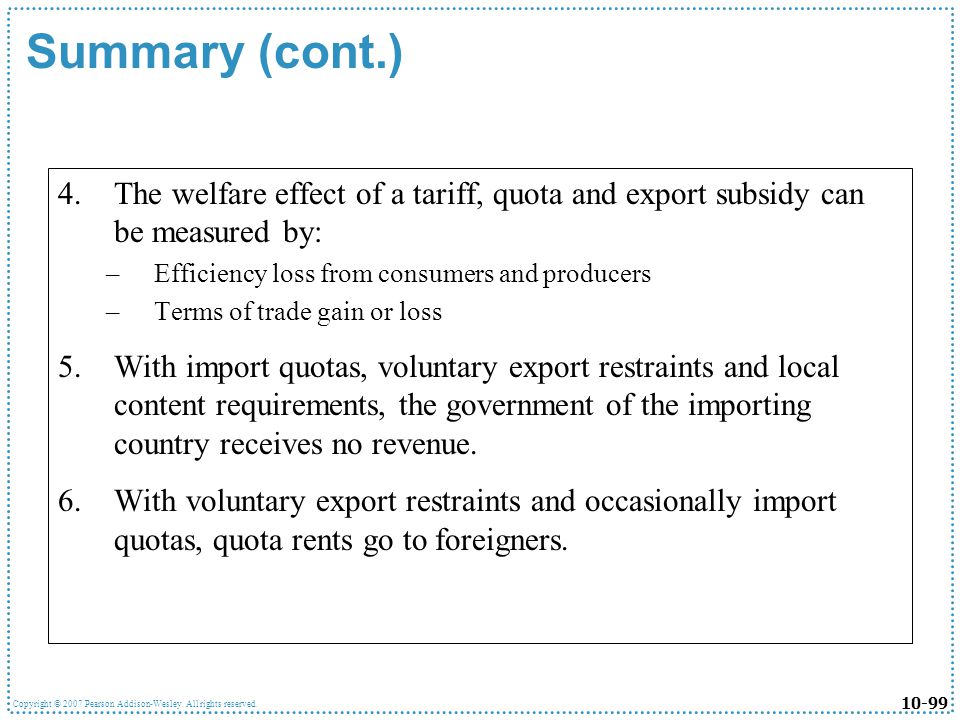 Summary (cont.) The welfare effect of a tariff, quota and export subsidy can be measured by: Efficiency loss from consumers and producers.
