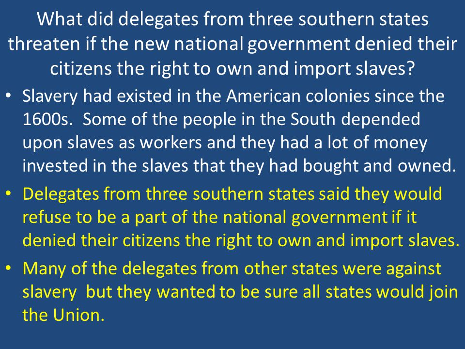 What did delegates from three southern states threaten if the new national government denied their citizens the right to own and import slaves