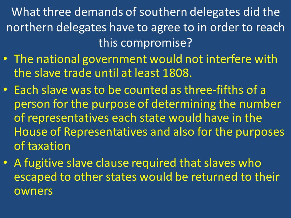 What three demands of southern delegates did the northern delegates have to agree to in order to reach this compromise