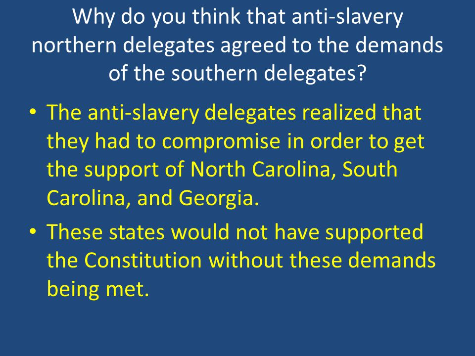 Why do you think that anti-slavery northern delegates agreed to the demands of the southern delegates