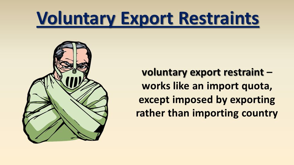 Voluntary Export Restraints voluntary export restraint –