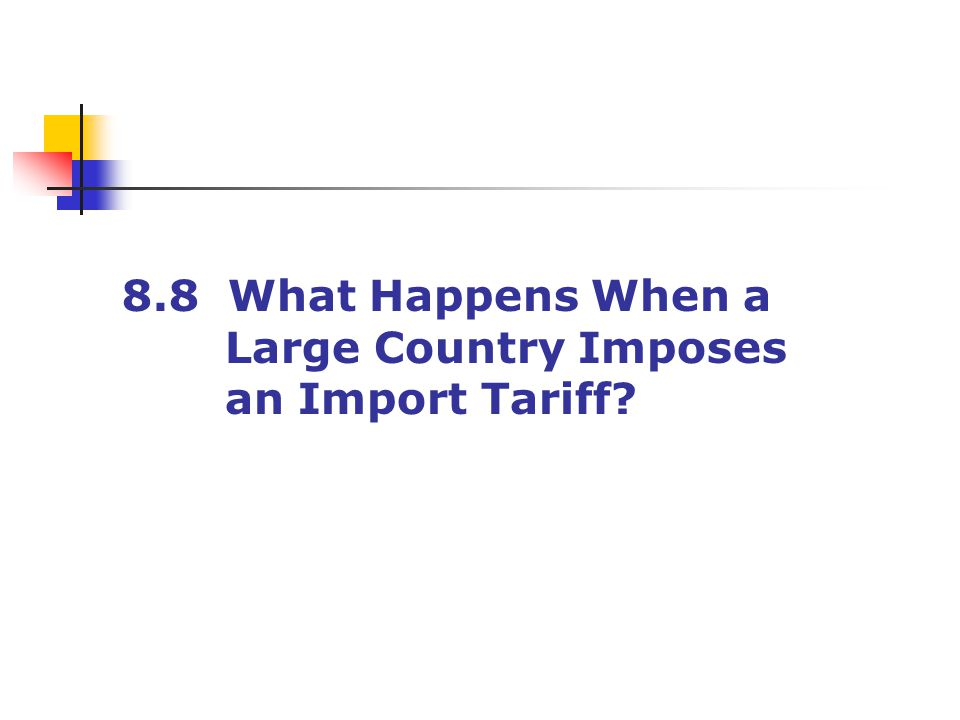 8.8 What Happens When a Large Country Imposes an Import Tariff