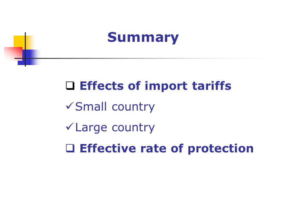 Summary Effects of import tariffs Small country Large country