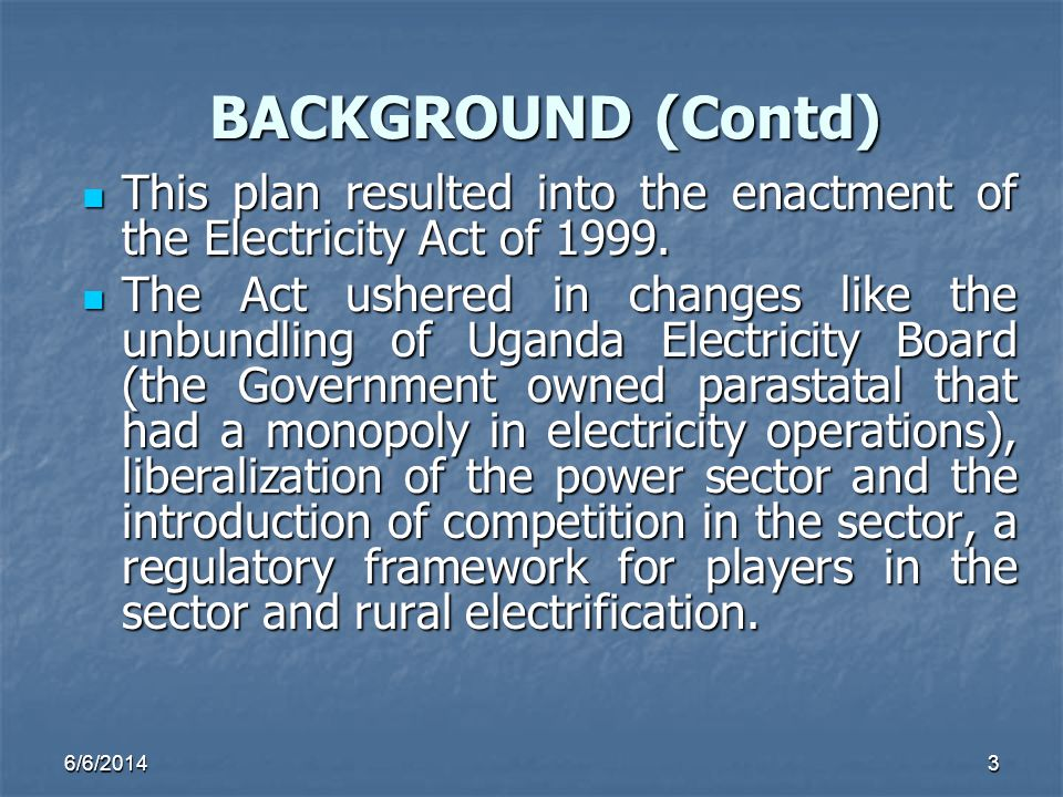 BACKGROUND (Contd) This plan resulted into the enactment of the Electricity Act of 1999.