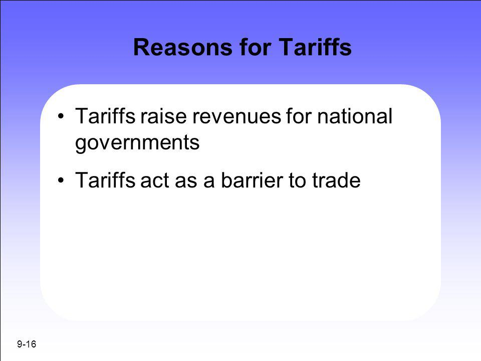Reasons for Tariffs Tariffs raise revenues for national governments