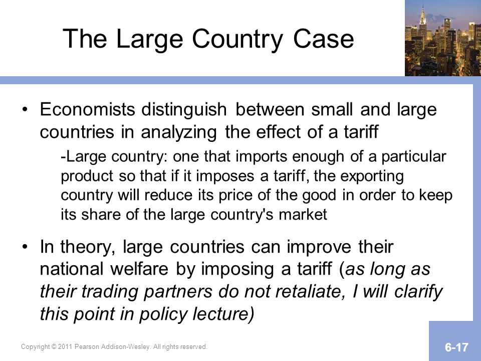 The Large Country Case Economists distinguish between small and large countries in analyzing the effect of a tariff.