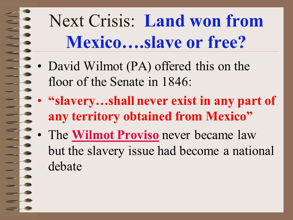 Next Crisis: Land won from Mexico….slave or free