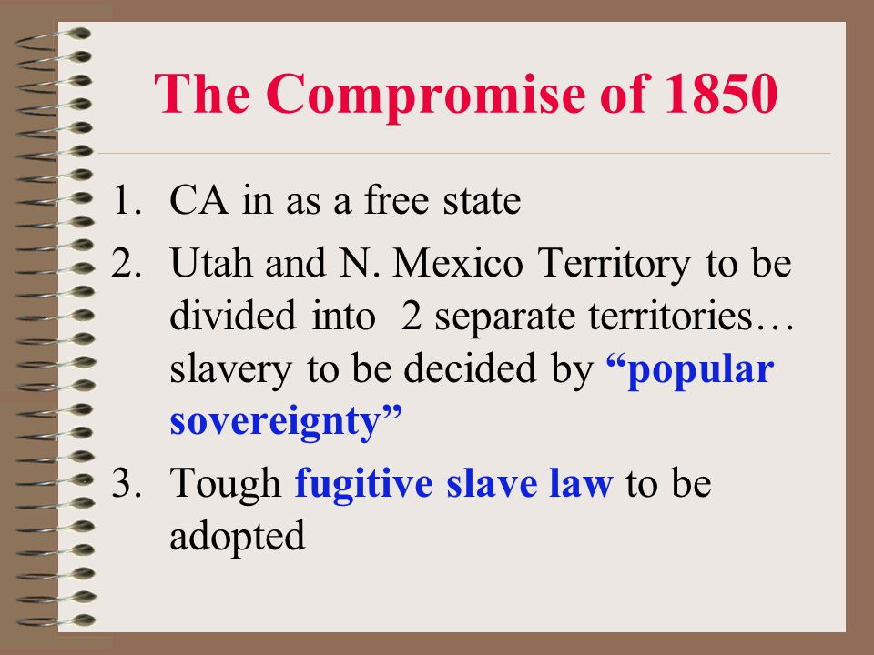 The Compromise of 1850 CA in as a free state