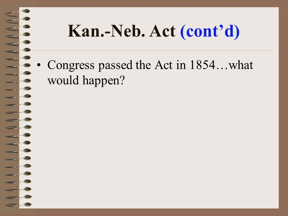 Kan.-Neb. Act (cont'd) Congress passed the Act in 1854…what would happen
