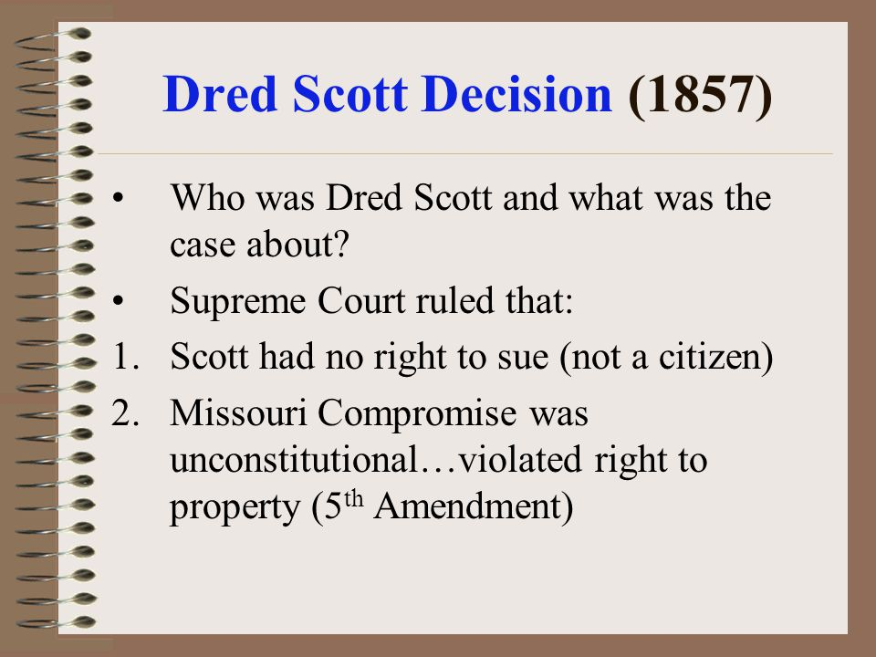 Dred Scott Decision (1857) Who was Dred Scott and what was the case about Supreme Court ruled that: