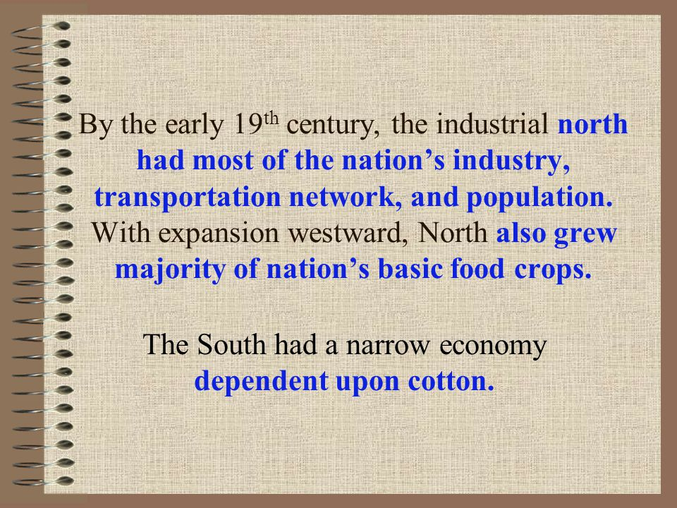 The South had a narrow economy dependent upon cotton.