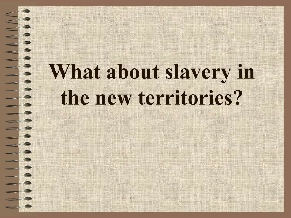 What about slavery in the new territories