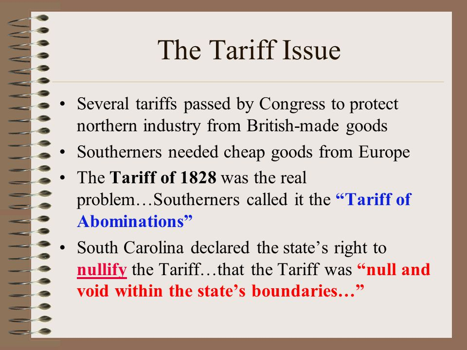 The Tariff Issue Several tariffs passed by Congress to protect northern industry from British-made goods.