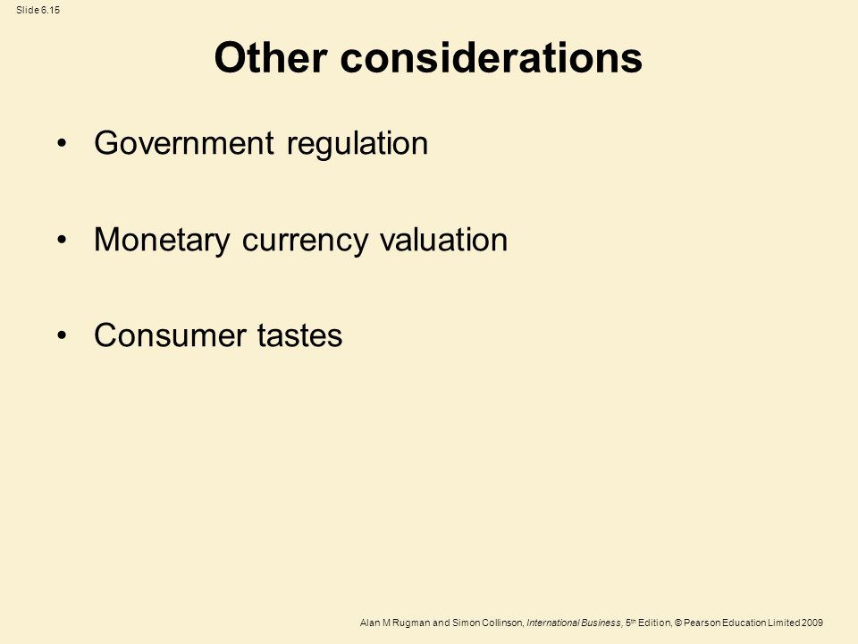 Other considerations Government regulation Monetary currency valuation