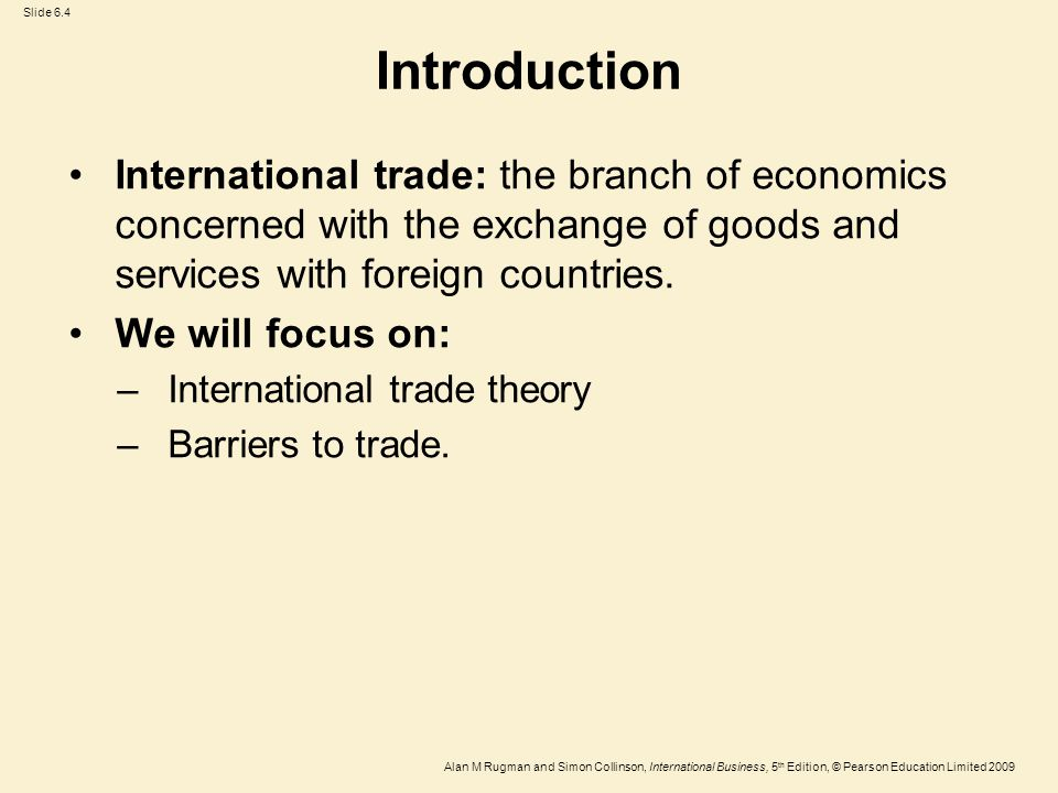 Introduction International trade: the branch of economics concerned with the exchange of goods and services with foreign countries.