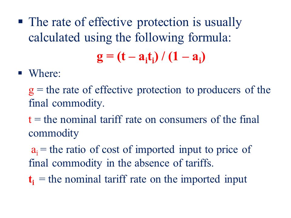 The rate of effective protection is usually calculated using the following formula: