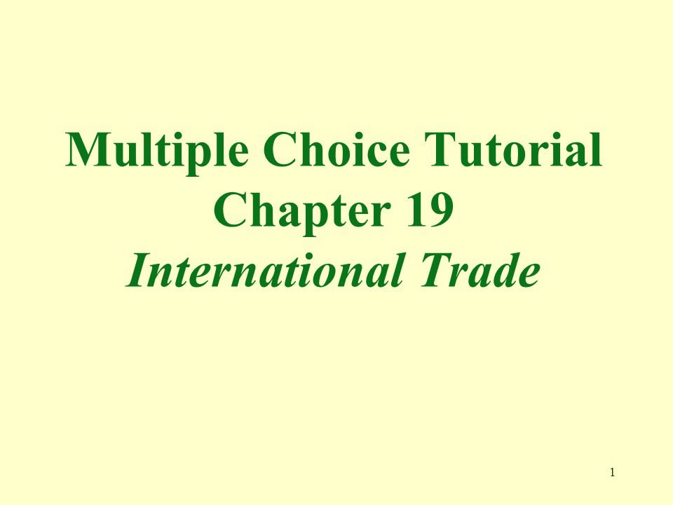 Multiple Choice Tutorial Chapter 19 International Trade