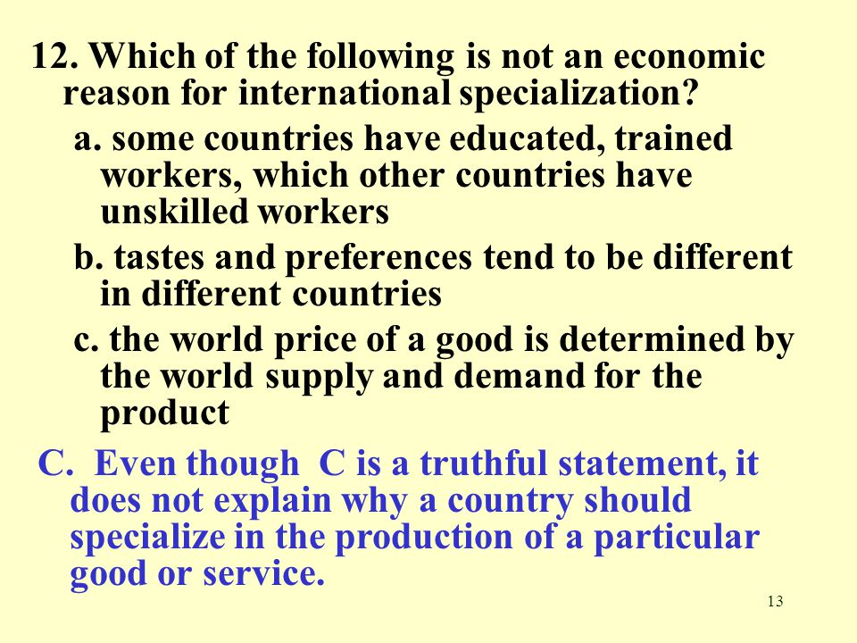 12. Which of the following is not an economic reason for international specialization