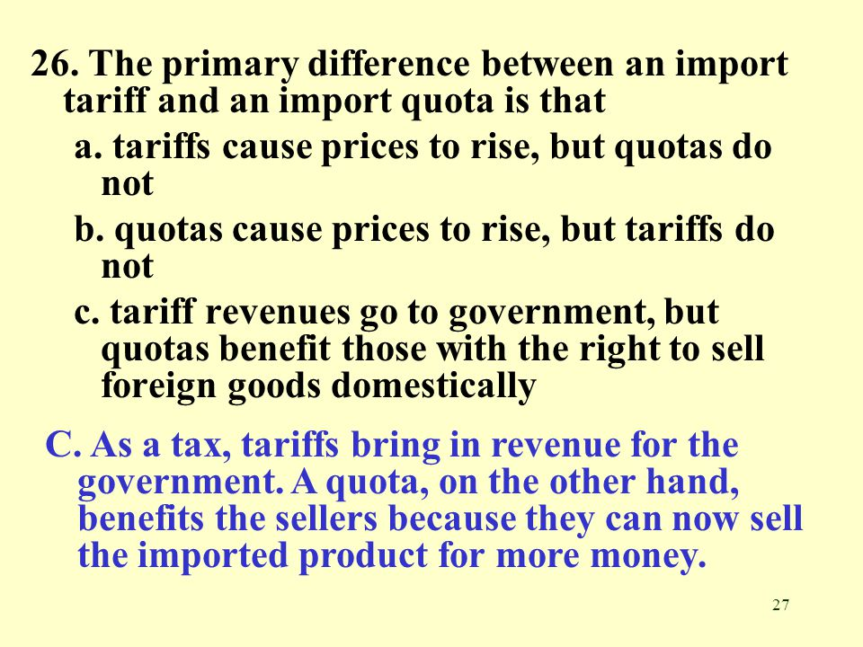 26. The primary difference between an import tariff and an import quota is that