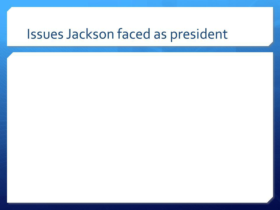 Issues Jackson faced as president