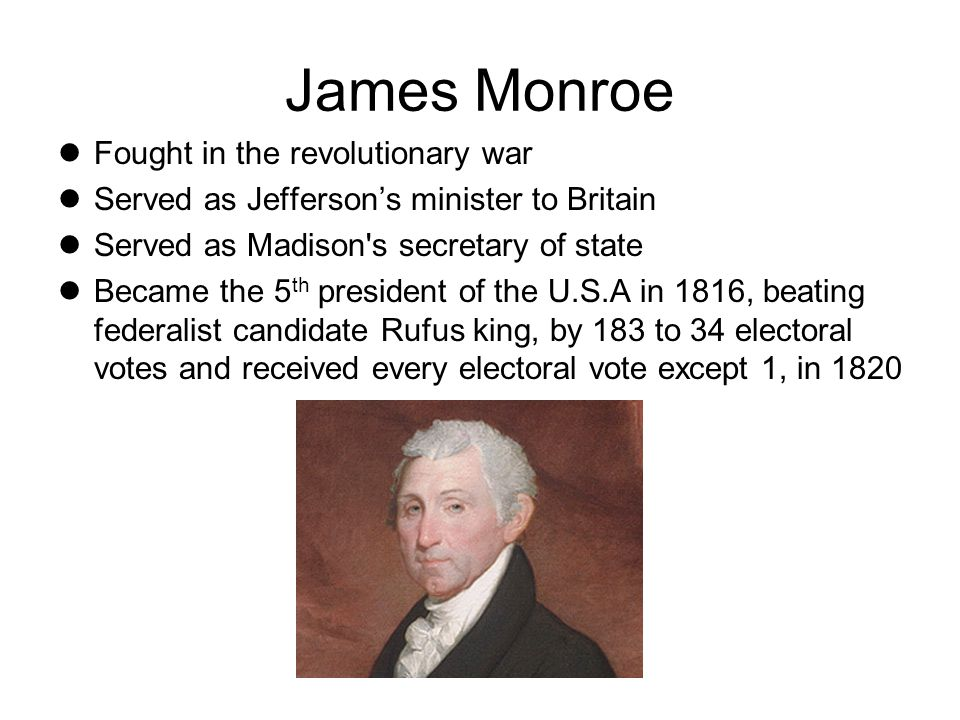James Monroe Fought in the revolutionary war