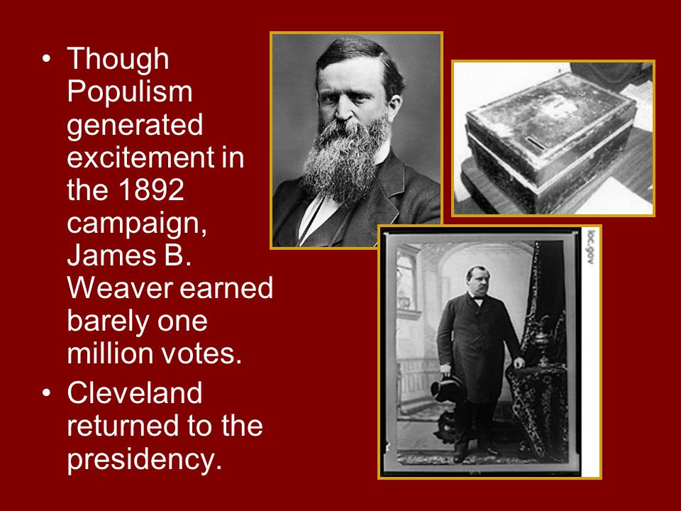 Though Populism generated excitement in the 1892 campaign, James B
