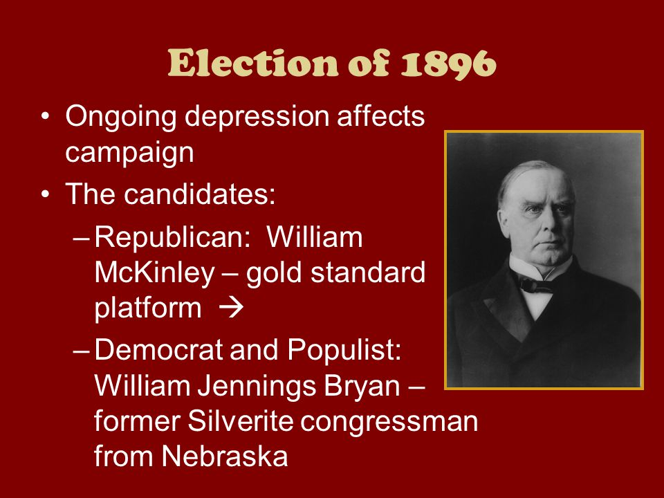 Election of 1896 Ongoing depression affects campaign The candidates: