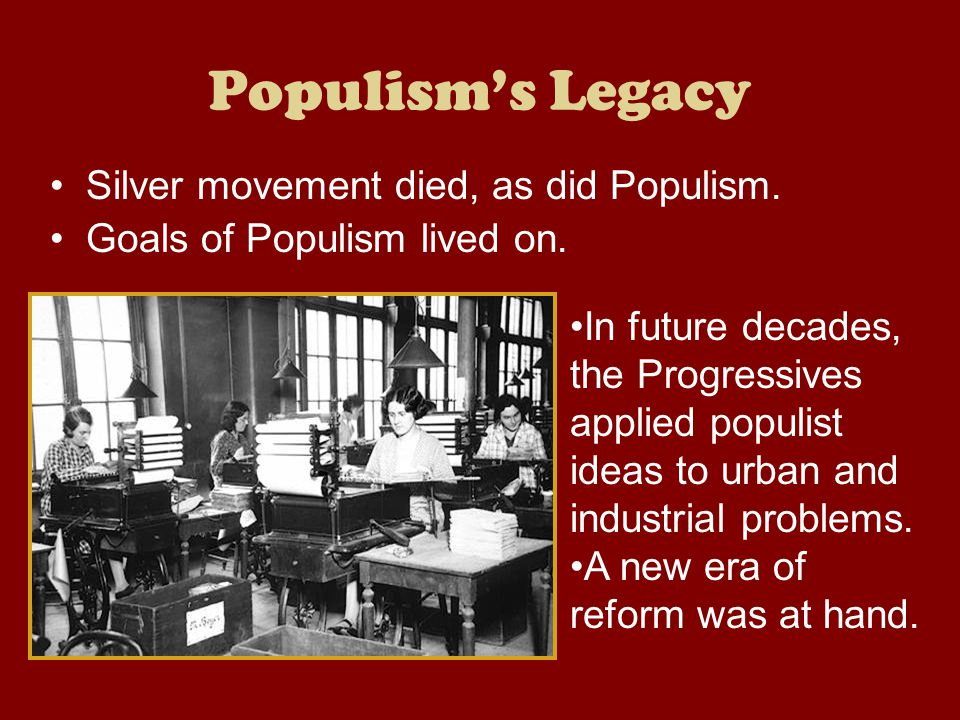 Populism's Legacy Silver movement died, as did Populism.