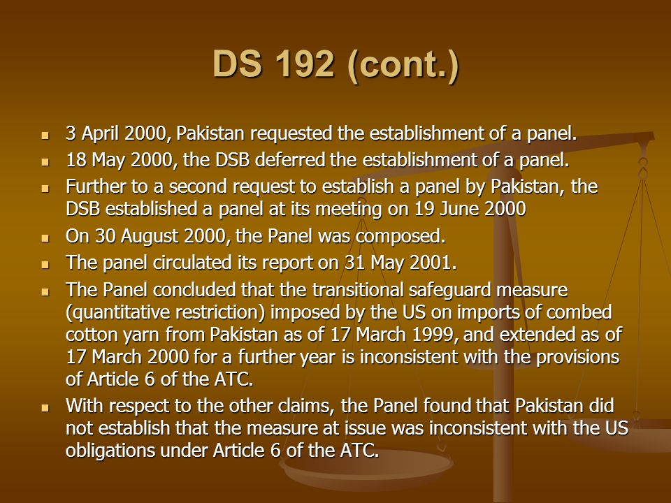 DS 192 (cont.) 3 April 2000, Pakistan requested the establishment of a panel. 18 May 2000, the DSB deferred the establishment of a panel.