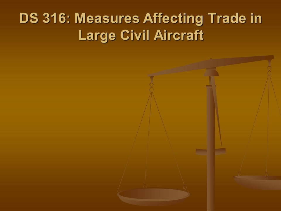 DS 316: Measures Affecting Trade in Large Civil Aircraft