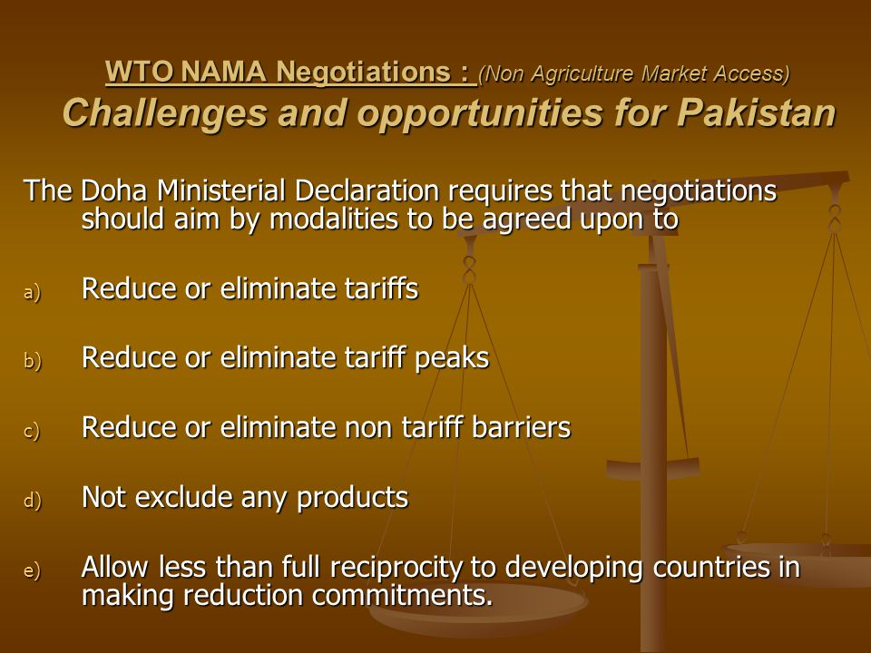 WTO NAMA Negotiations : (Non Agriculture Market Access) Challenges and opportunities for Pakistan
