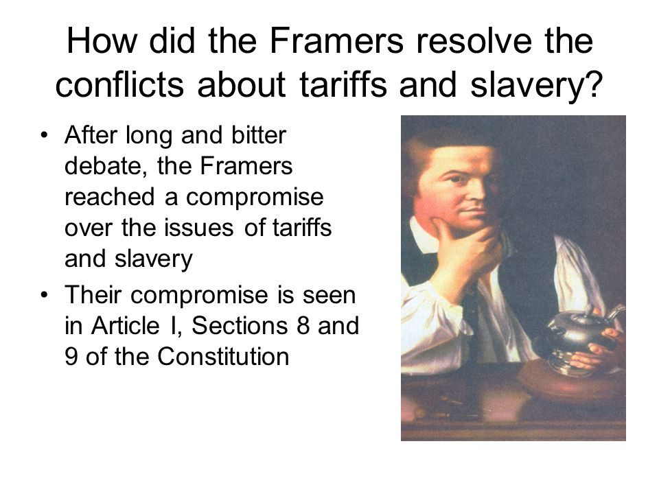 How did the Framers resolve the conflicts about tariffs and slavery