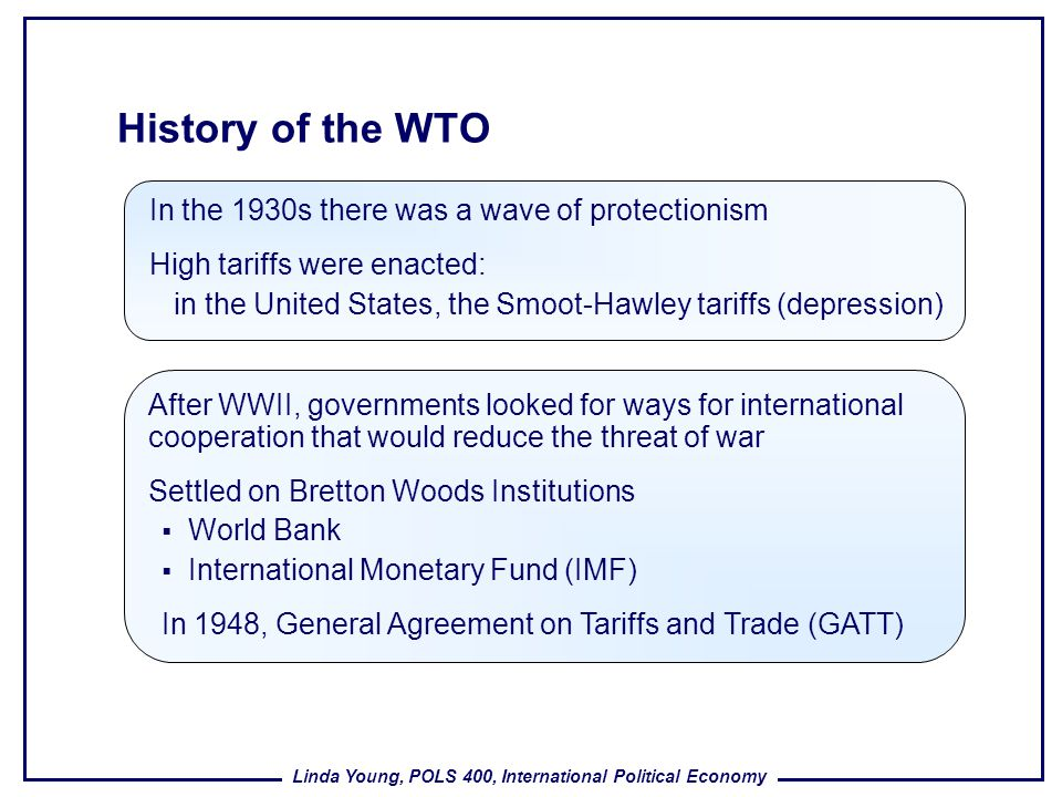 History of the WTO In the 1930s there was a wave of protectionism