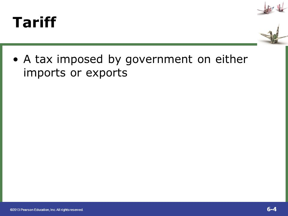 Tariff A tax imposed by government on either imports or exports
