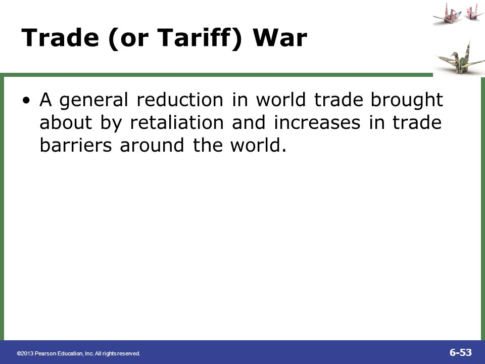 Trade (or Tariff) War A general reduction in world trade brought about by retaliation and increases in trade barriers around the world.