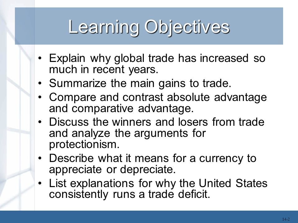 Learning Objectives Explain why global trade has increased so much in recent years. Summarize the main gains to trade.