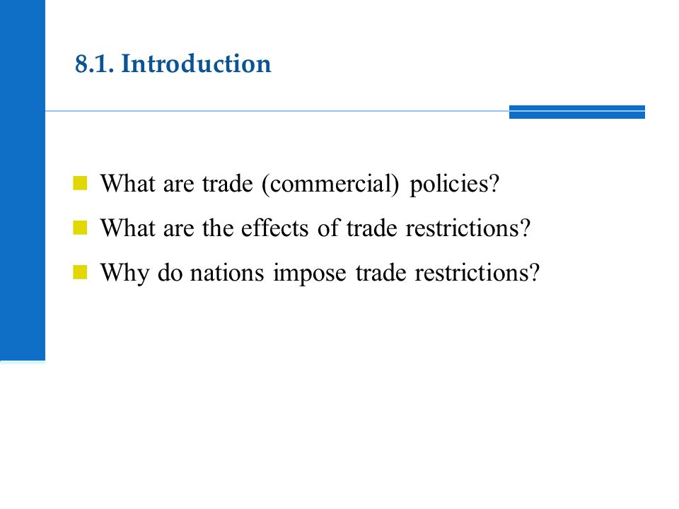 8.1. Introduction What are trade (commercial) policies What are the effects of trade restrictions