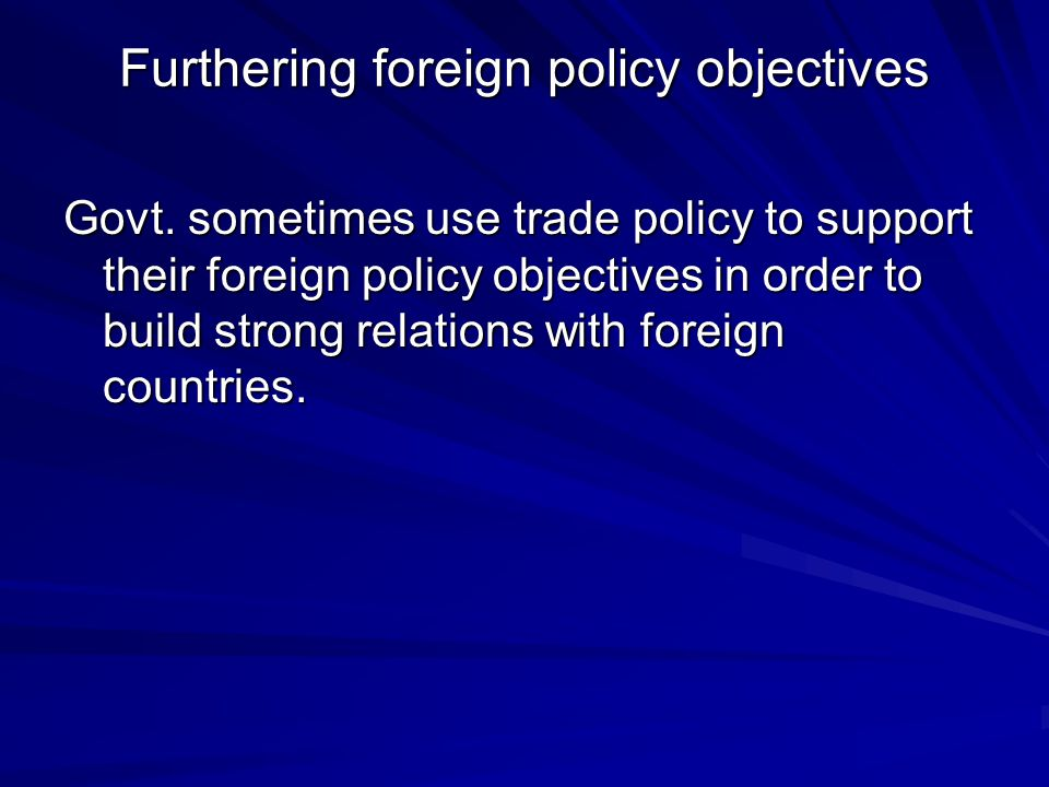 Furthering foreign policy objectives