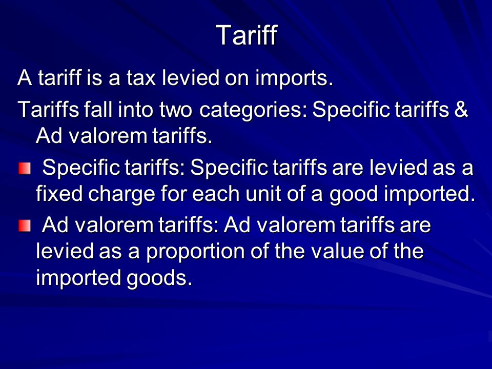Tariff A tariff is a tax levied on imports.