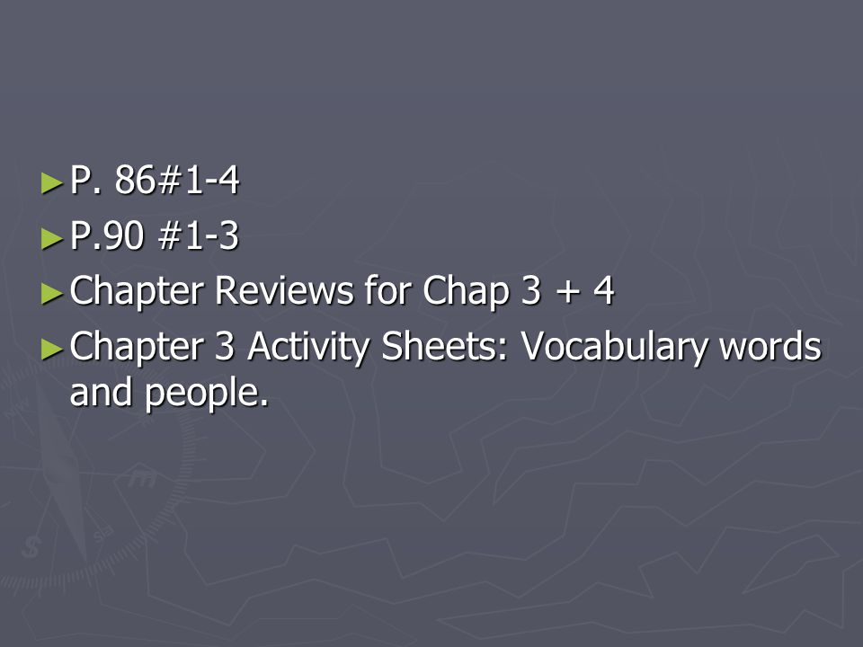 P. 86#1-4 P.90 #1-3. Chapter Reviews for Chap 3 + 4.