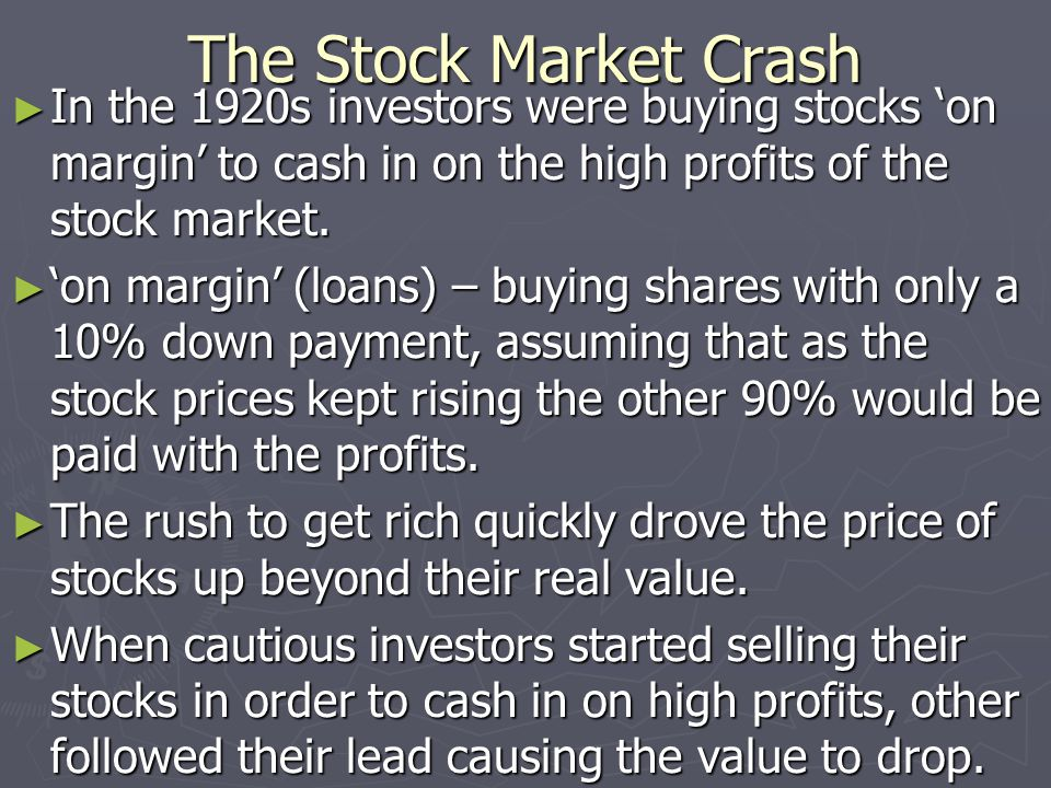 The Stock Market Crash In the 1920s investors were buying stocks 'on margin' to cash in on the high profits of the stock market.