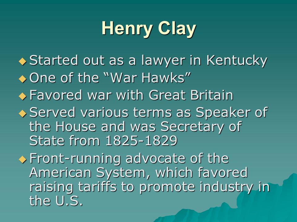Henry Clay Started out as a lawyer in Kentucky One of the War Hawks