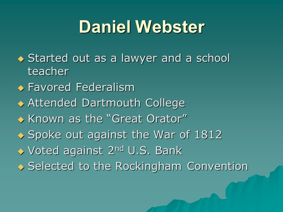Daniel Webster Started out as a lawyer and a school teacher