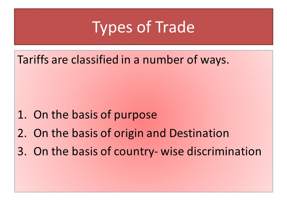 Types of Trade Tariffs are classified in a number of ways.