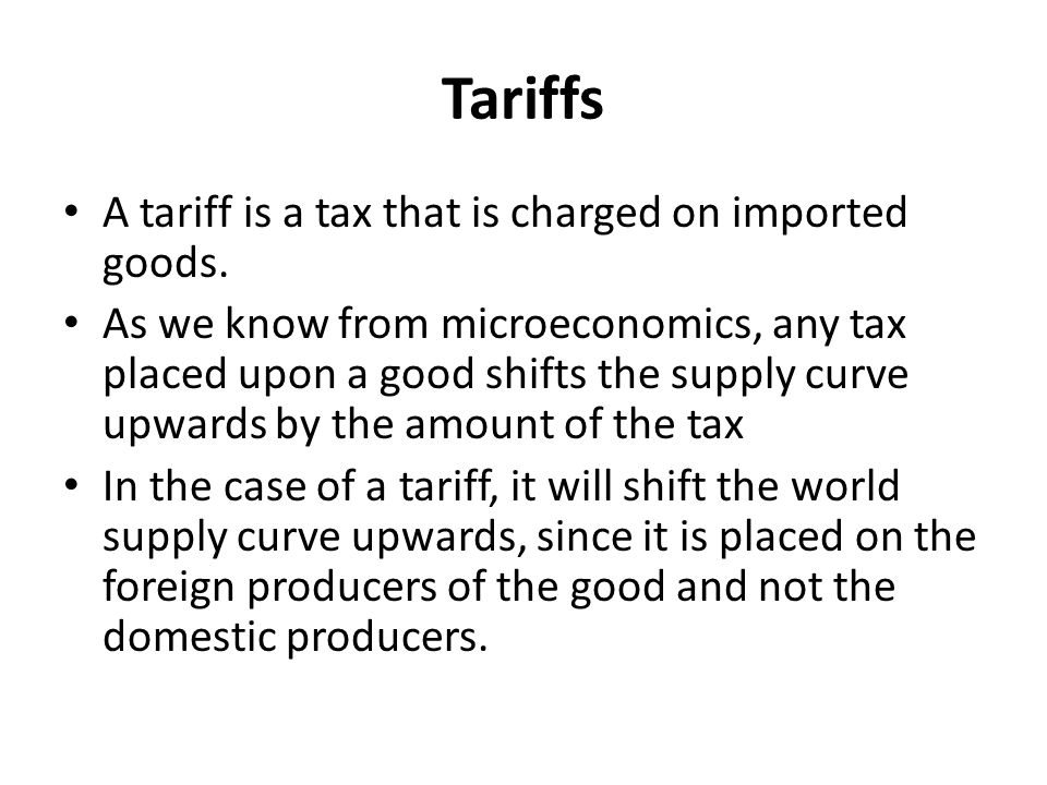 Tariffs A tariff is a tax that is charged on imported goods.
