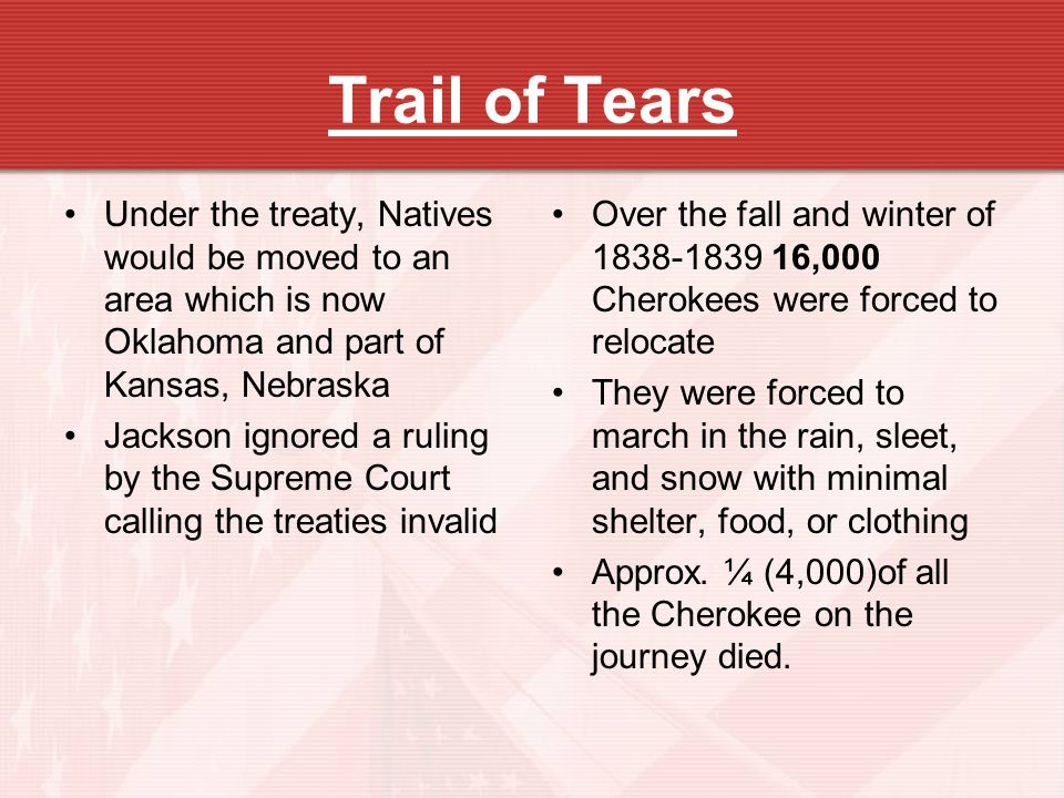 Trail of Tears Under the treaty, Natives would be moved to an area which is now Oklahoma and part of Kansas, Nebraska.