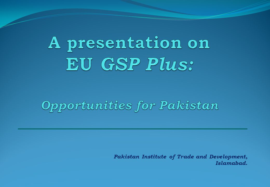 A presentation on EU GSP Plus: Opportunities for Pakistan