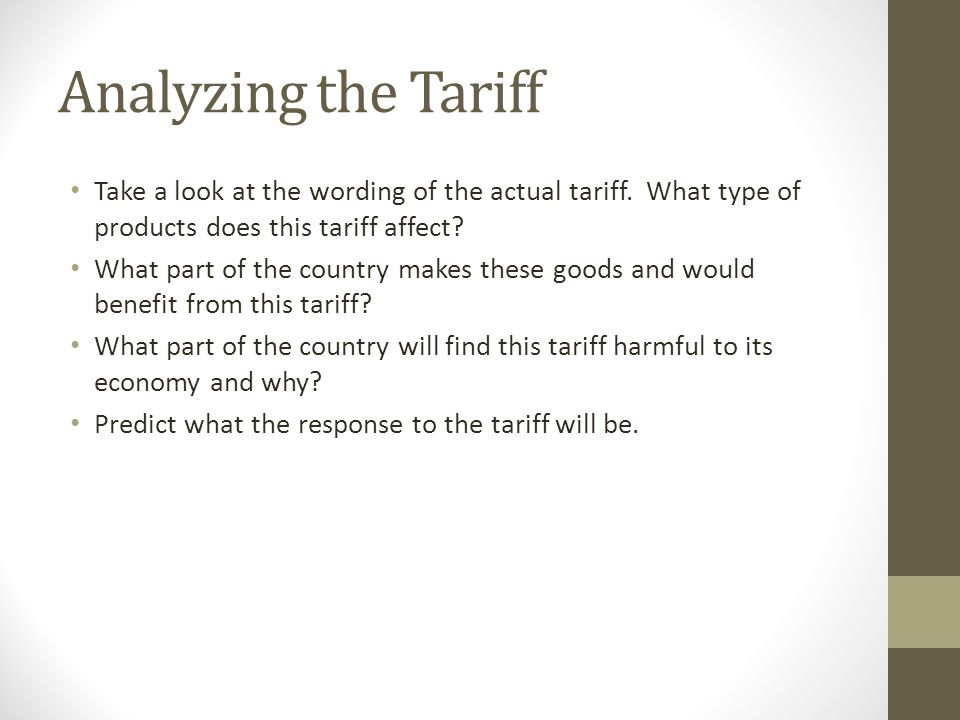 Analyzing the Tariff Take a look at the wording of the actual tariff. What type of products does this tariff affect