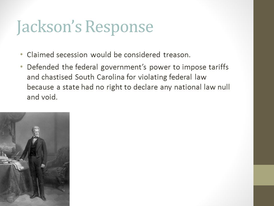 Jackson's Response Claimed secession would be considered treason.