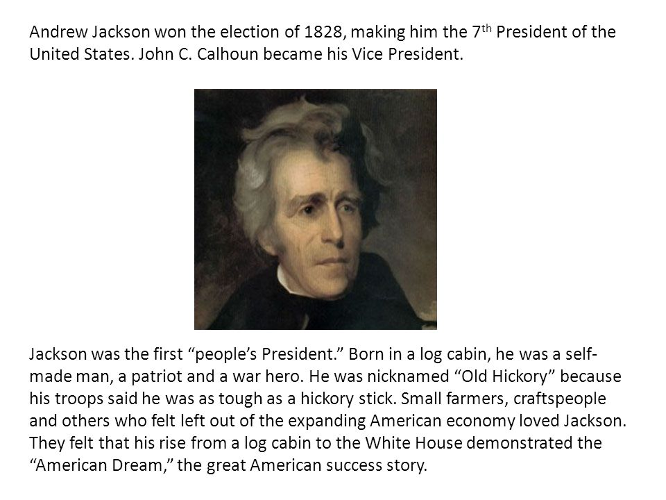 Andrew Jackson won the election of 1828, making him the 7th President of the United States. John C. Calhoun became his Vice President.
